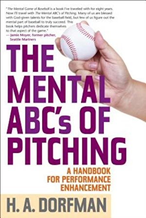 The Mental ABCs of Pitching: A Handbook for Performance Enhancement, Paperback