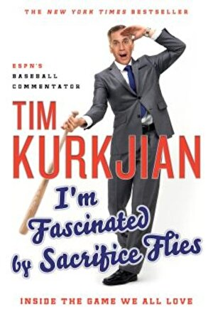 I'm Fascinated by Sacrifice Flies: Inside the Game We All Love, Paperback