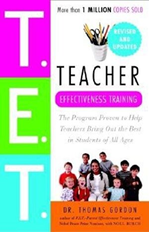 Teacher Effectiveness Training: The Program Proven to Help Teachers Bring Out the Best in Students of All Ages, Paperback
