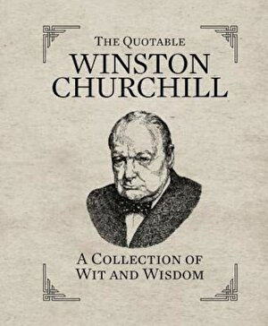 The Quotable Winston Churchill: A Collection of Wit and Wisdom, Hardcover