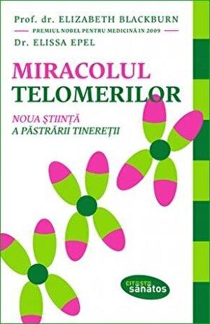 Miracolul telomerilor. Noua stiinta a pastrarii tineretii