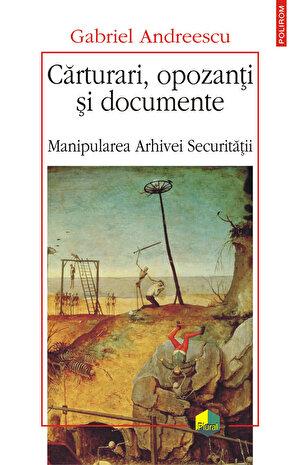 Carturari, opozanti si documente. Manipularea Arhivei Securitatii (eBook)
