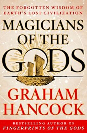 Magicians of the Gods: Sequel to the International Bestseller Fingerprints of the Gods, Hardcover