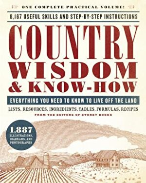 Country Wisdom & Know-How: Everything You Need to Know to Live Off the Land, Paperback