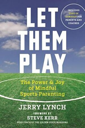 Let Them Play: The Mindful Way to Parent Kids for Fun and Success in Sports, Paperback