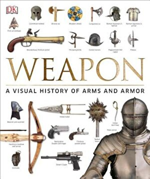 Weapon: A Visual History of Arms and Armor, Hardcover