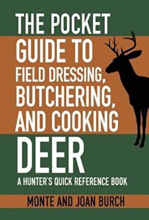 The Pocket Guide to Field Dressing, Butchering, and Cooking Deer: A Hunter's Quick Reference Book, Paperback