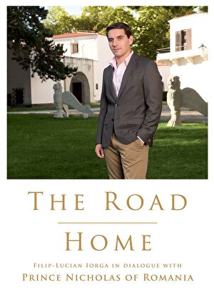 The Road Home. Filip-Lucian Iorga In dialogue with Prince Nicholas of Romania (eBook)