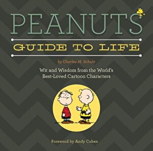 Peanuts Guide to Life: Wit and Wisdom from the World's Best-Loved Cartoon Characters, Hardcover