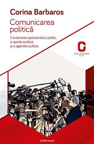 Comunicarea politica. Construirea spectacolului politic, a opiniei publice si a agendei publice (eBook)