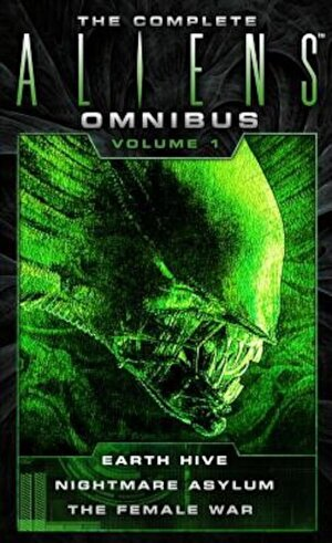 The Complete Aliens Omnibus: Volume One (Earth Hive, Nightmare Asylum, the Female War), Paperback