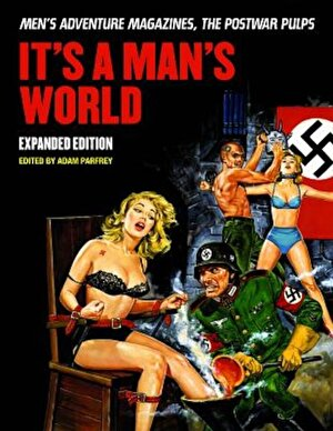 It's a Man's World: Men's Adventure Magazines, the Postwar Pulps, Expanded Edition, Paperback