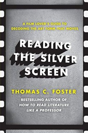 Reading the Silver Screen: A Film Lover's Guide to Decoding the Art Form That Moves, Paperback