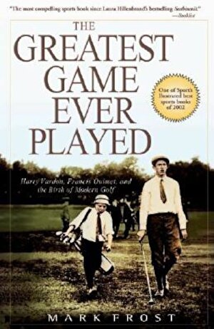 The Greatest Game Ever Played: Harry Vardon, Francis Ouimet, and the Birth of Modern Golf, Paperback