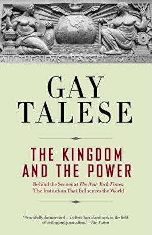 The Kingdom and the Power: Behind the Scenes at the New York Times: The Institution That Influences the World, Paperback