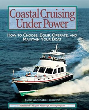 Coastal Cruising Under Power: How to Choose, Equip, Operate, and Maintain Your Boat, Paperback
