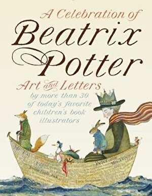 A Celebration of Beatrix Potter: Art and Letters by More Than 30 of Today's Favorite Children's Book Illustrators, Hardcover