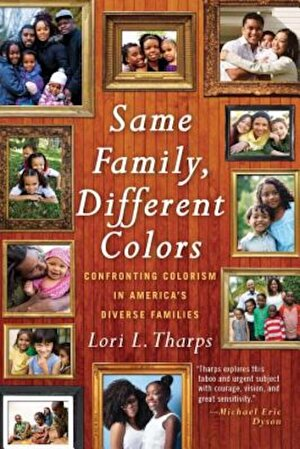 Same Family, Different Colors: Confronting Colorism in America's Diverse Families, Hardcover