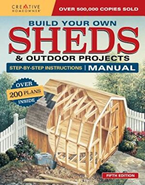 Build Your Own Sheds & Outdoor Projects Manual: Over 200 Plans Inside, Paperback