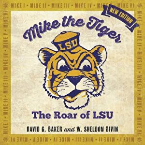 Mike the Tiger: The Roar of LSU, Hardcover