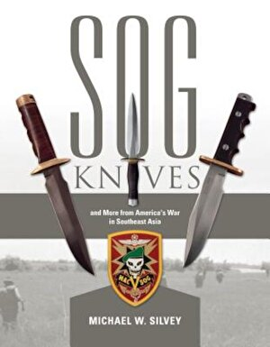 SOG Knives and More from America's War in Southeast Asia, Hardcover
