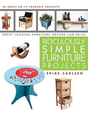 Ridiculously Simple Furniture Projects: Great Looking Furniture Anyone Can Build, Paperback