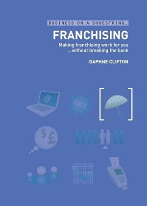 Franchising: Making Franchising Work for You without Breaking the Bank