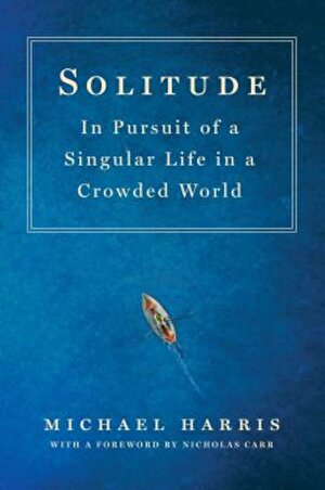 Solitude: In Pursuit of a Singular Life in a Crowded World, Hardcover