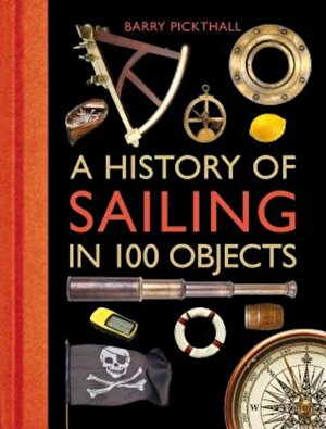 A History of Sailing in 100 Objects, Hardcover