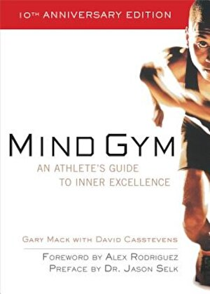 Mind Gym: An Athlete's Guide to Inner Excellence an Athlete's Guide to Inner Excellence, Paperback