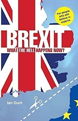 Brexit: What the Hell Happens Now? : The Facts About Britain's Bitter Divorce from Europe 2016 (Brexit: What the Hell Happens Now?: Everything You Need to Know About Britain's Divorce from Europe)