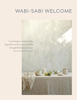 Wabi-Sabi Welcome: Learning to Embrace the Imperfect and Entertain with Thoughtfulness and Ease, Hardcover