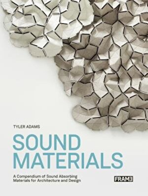 Sound Materials: A Compendium of Sound Absorbing Materials for Architecture and Design, Paperback