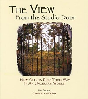 The View from the Studio Door: How Artists Find Their Way in an Uncertain World, Paperback