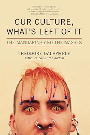 Our Culture, What's Left of It: The Mandarins and the Masses, Paperback