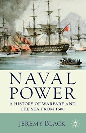 Naval Power: A History of Warfare and the Sea from 1500, Paperback
