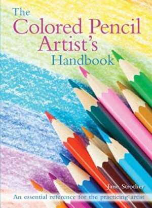 The Colored Pencil Artist's Handbook: An Essential Reference for Drawing and Sketching with Colored Pencils, Paperback