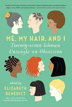 Me, My Hair, and I: Twenty-Seven Women Untangle an Obsession, Paperback