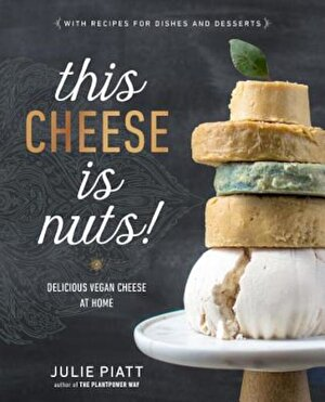 This Cheese Is Nuts!: Delicious Vegan Cheese at Home, Paperback