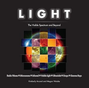 Light: The Visible Spectrum and Beyond, Hardcover