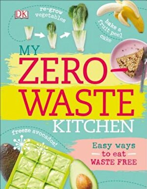 My Zero-Waste Kitchen: Easy Ways to Eat Waste Free, Hardcover