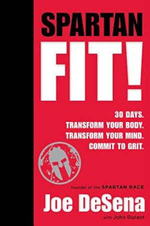 Spartan Fit!: 30 Days. Transform Your Mind. Transform Your Body. Commit to Grit., Hardcover