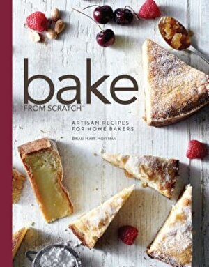 Bake from Scratch: Artisan Recipes for the Home Baker, Hardcover