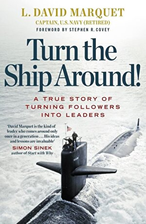 Turn the Ship Around! : A True Story of Building Leaders by Breaking the Rules