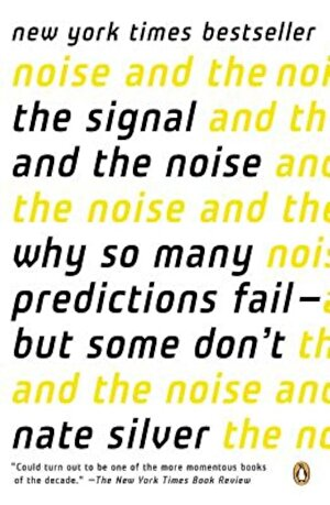 The Signal and the Noise: Why So Many Predictions Fail--But Some Don't, Paperback