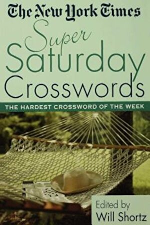 The New York Times Super Saturday Crosswords: The Hardest Crossword of the Week, Paperback
