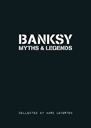 Banksy Myths and Legends: A Collection of the Unbelievable and the Incredible, Paperback