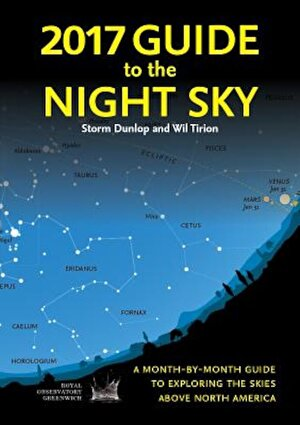 2017 Guide to the Night Sky: A Month-By-Month Guide to Exploring the Skies Above North America, Paperback