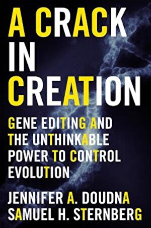 A Crack in Creation: Gene Editing and the Unthinkable Power to Control Evolution, Hardcover