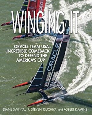 Winging It: Oracle Team USA's Incredible Comeback to Defend the America's Cup, Paperback